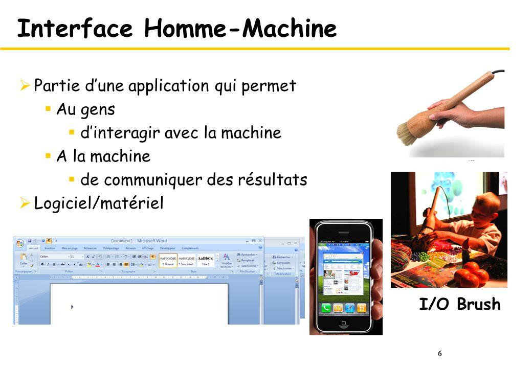 6 Interface Homme-Machine Partie dune application qui permet Au gens dinteragir avec la machine A la machine de communiquer des résultats Logiciel/mat