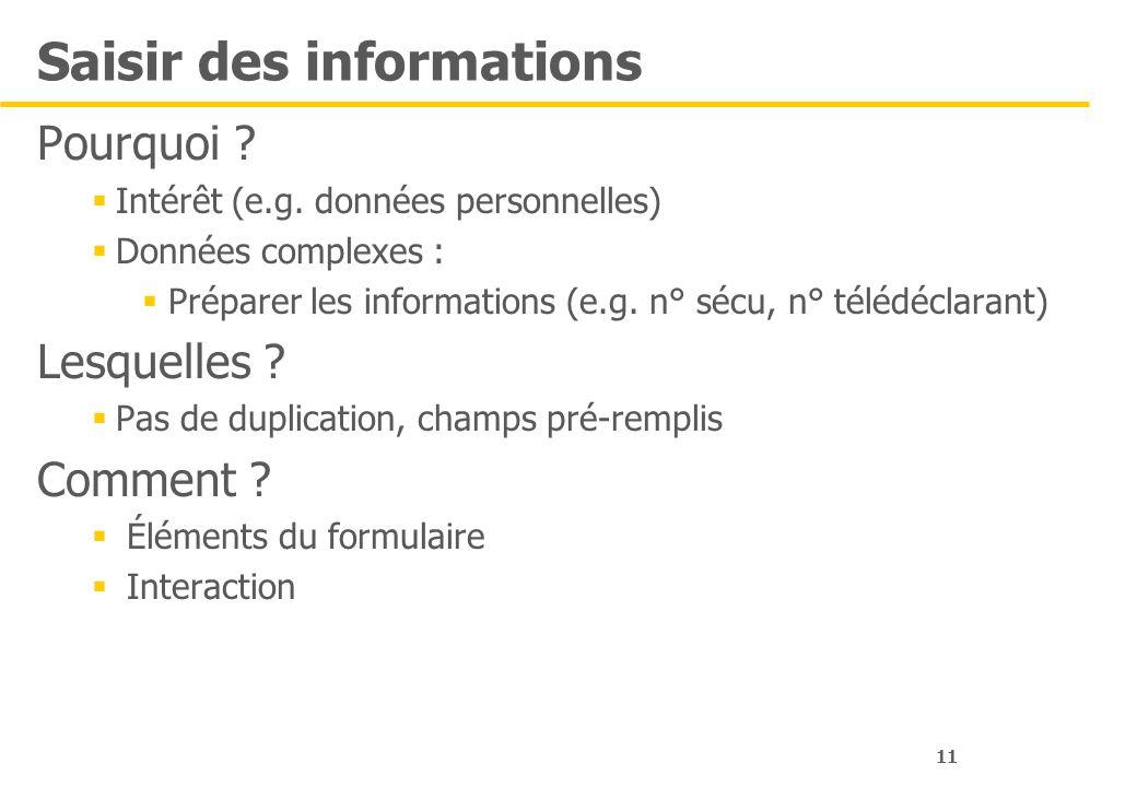 11 Saisir des informations Pourquoi ? Intérêt (e.g. données personnelles) Données complexes : Préparer les informations (e.g. n° sécu, n° télédéclaran