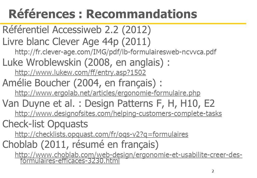 2 Références : Recommandations Référentiel Accessiweb 2.2 (2012) Livre blanc Clever Age 44p (2011) http://fr.clever-age.com/IMG/pdf/lb-formulairesweb-