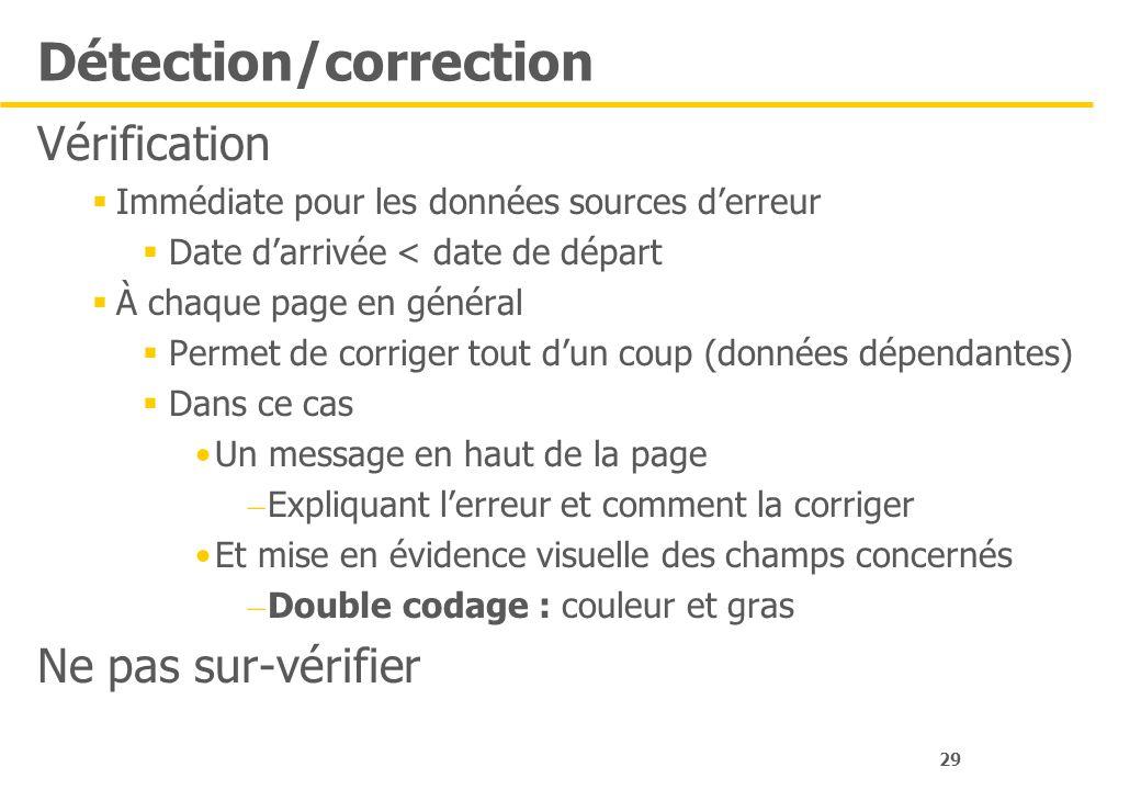 29 Détection/correction Vérification Immédiate pour les données sources derreur Date darrivée < date de départ À chaque page en général Permet de corr