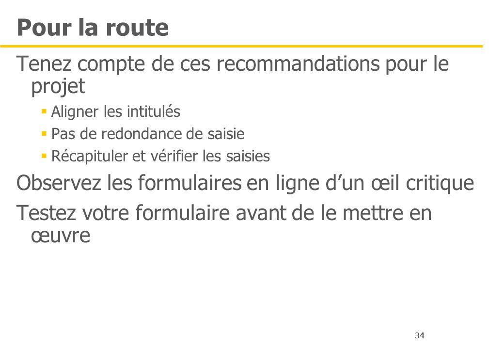 34 Pour la route Tenez compte de ces recommandations pour le projet Aligner les intitulés Pas de redondance de saisie Récapituler et vérifier les sais
