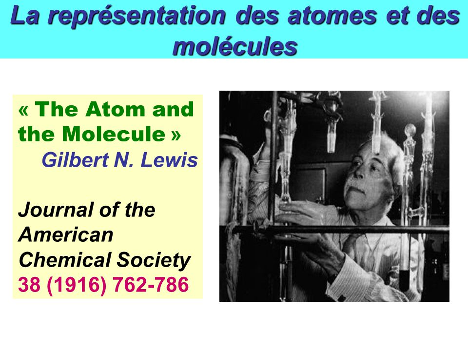 La représentation des atomes et des molécules « The Atom and the Molecule » Gilbert N. Lewis Journal of the American Chemical Society 38 (1916) 762-78