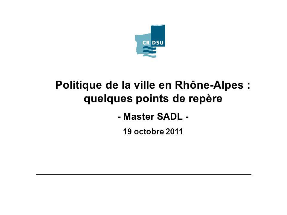 Politique de la ville en Rhône-Alpes : quelques points de repère - Master SADL - 19 octobre 2011