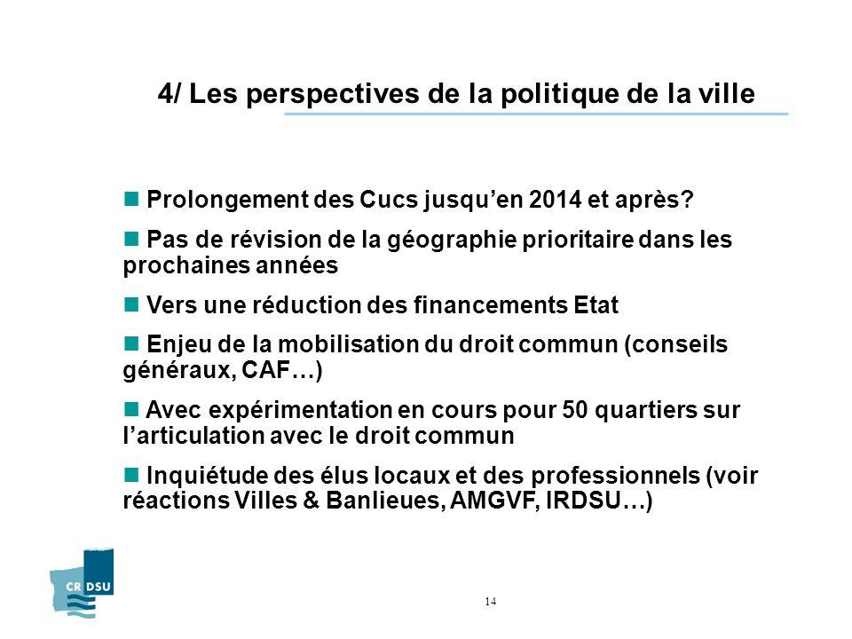 14 4/ Les perspectives de la politique de la ville n Prolongement des Cucs jusquen 2014 et après.