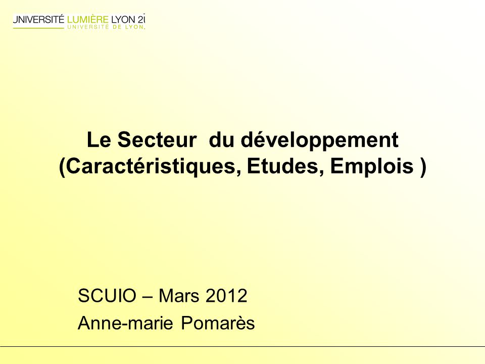 SCUIO – Mars 2012 –32 Exemples dEmplois au sortir dun Master 2 en développement Chargé d études - Petite enfance Montage de projet de création de crèche - micros-crèche - études - suivis des dossiers.