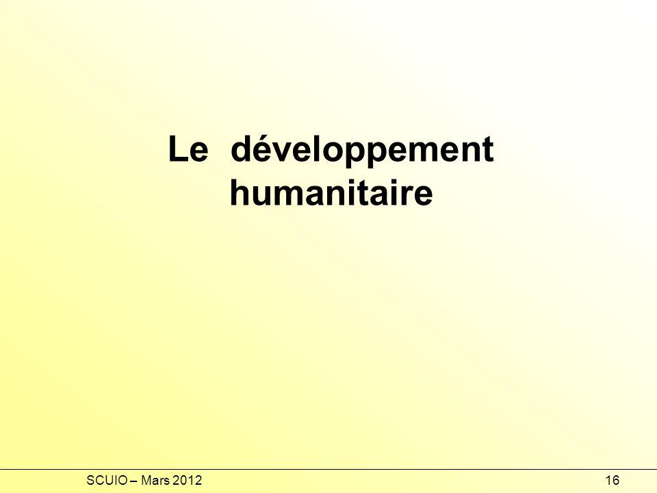 SCUIO – Mars 201216 Le développement humanitaire