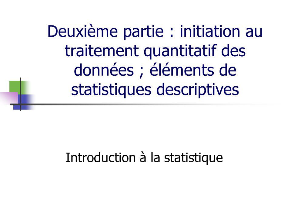 Deuxième partie : initiation au traitement quantitatif des données ; éléments de statistiques descriptives Introduction à la statistique