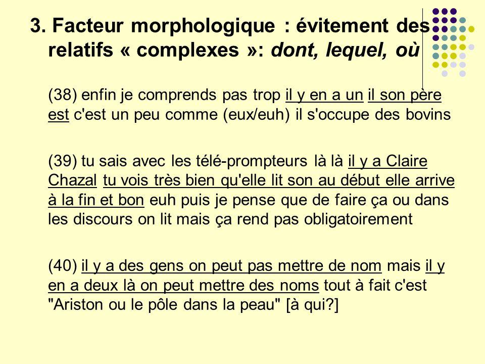 3. Facteur morphologique : évitement des relatifs « complexes »: dont, lequel, où (38) enfin je comprends pas trop il y en a un il son père est c'est