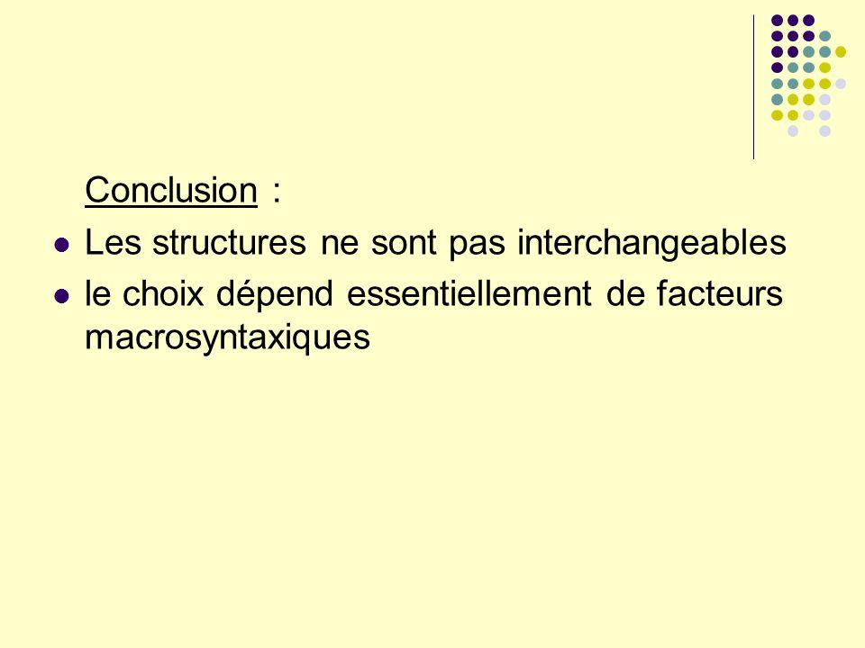 Conclusion : Les structures ne sont pas interchangeables le choix dépend essentiellement de facteurs macrosyntaxiques
