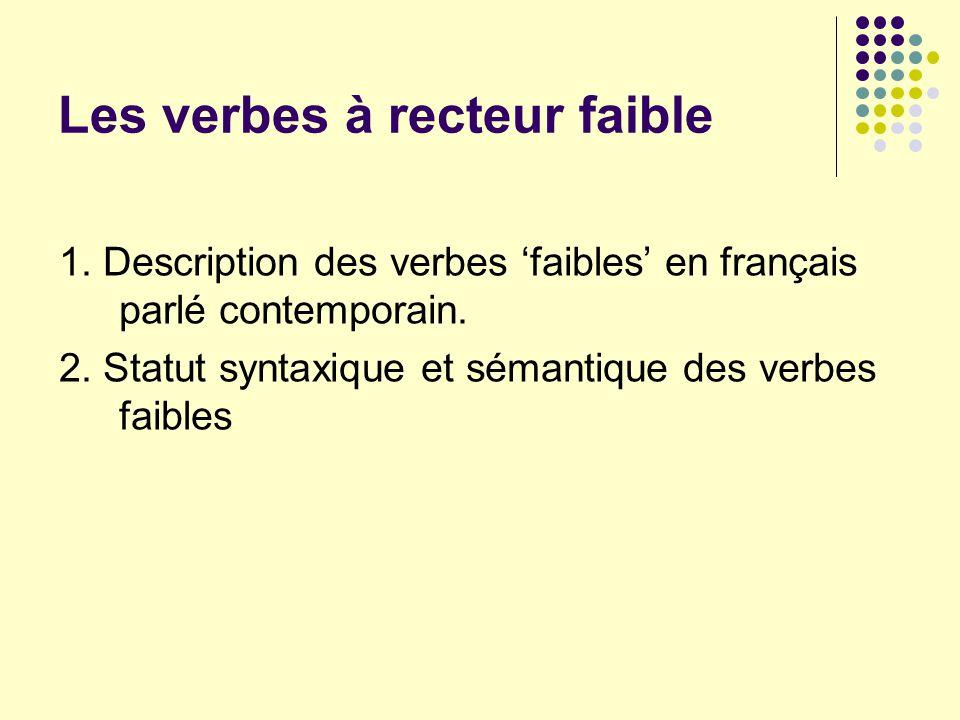 Les verbes à recteur faible 1. Description des verbes faibles en français parlé contemporain. 2. Statut syntaxique et sémantique des verbes faibles