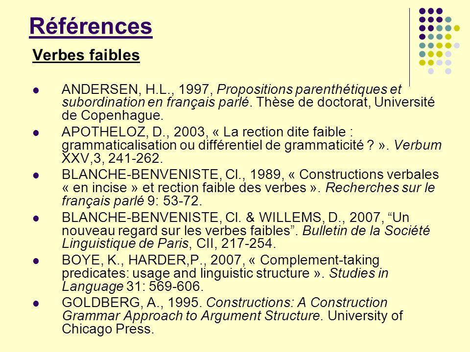 Références Verbes faibles ANDERSEN, H.L., 1997, Propositions parenthétiques et subordination en français parlé. Thèse de doctorat, Université de Copen