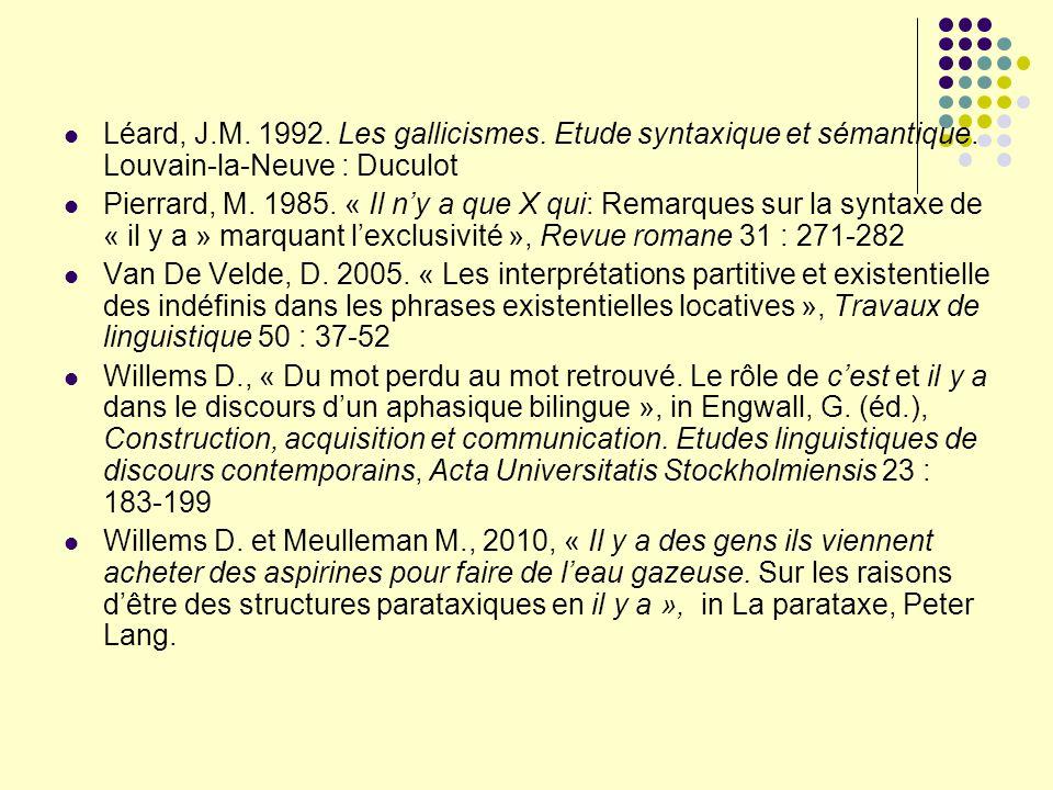 Léard, J.M. 1992. Les gallicismes. Etude syntaxique et sémantique. Louvain-la-Neuve : Duculot Pierrard, M. 1985. « Il ny a que X qui: Remarques sur la
