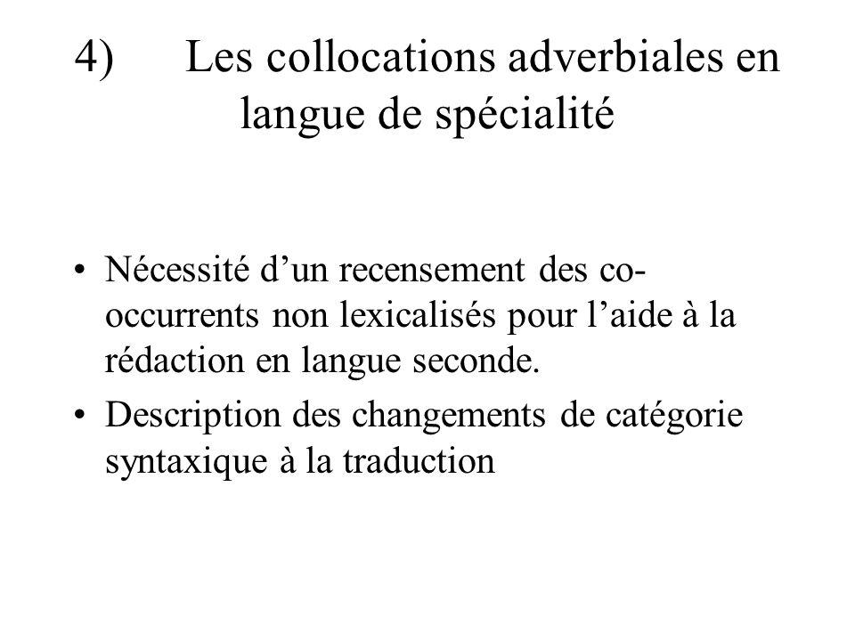 4) Les collocations adverbiales en langue de spécialité Nécessité dun recensement des co- occurrents non lexicalisés pour laide à la rédaction en langue seconde.