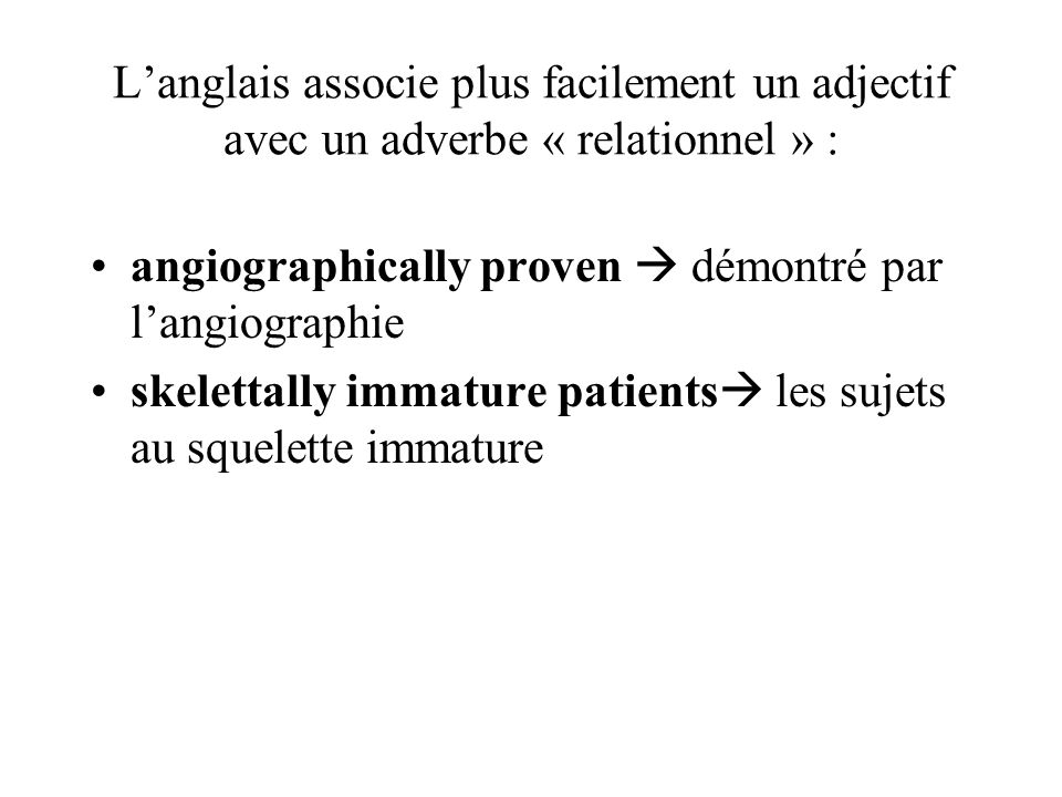 Langlais associe plus facilement un adjectif avec un adverbe « relationnel » : angiographically proven démontré par langiographie skelettally immature