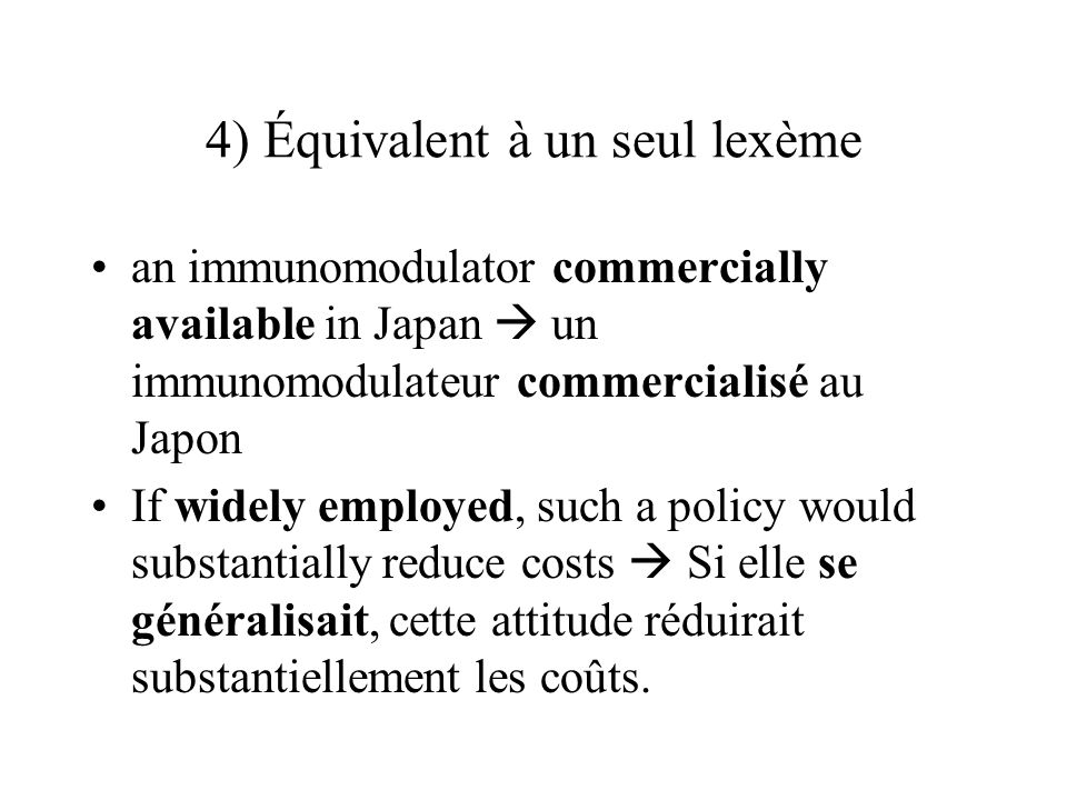 4) Équivalent à un seul lexème an immunomodulator commercially available in Japan un immunomodulateur commercialisé au Japon If widely employed, such