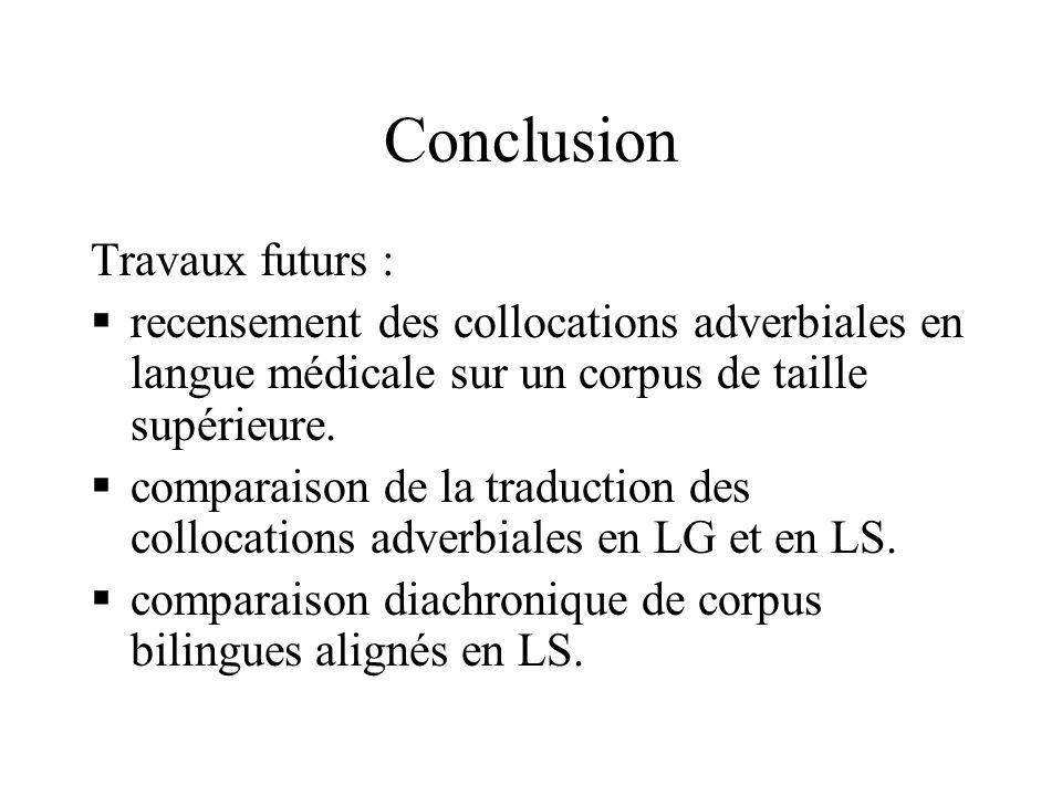 Conclusion Travaux futurs : recensement des collocations adverbiales en langue médicale sur un corpus de taille supérieure.