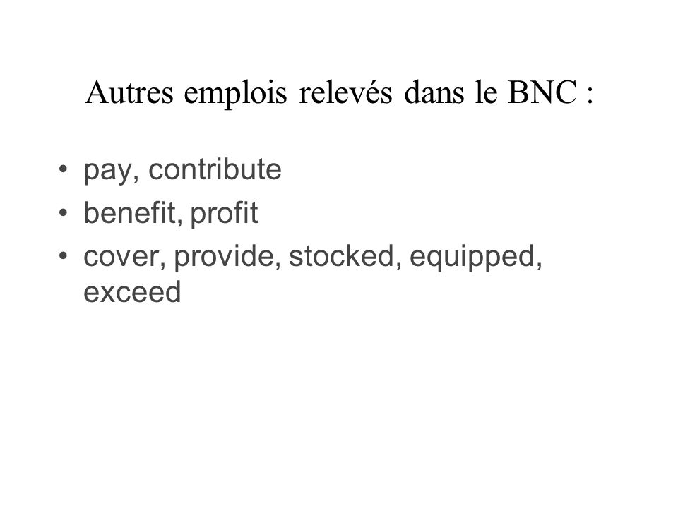 Autres emplois relevés dans le BNC : pay, contribute benefit, profit cover, provide, stocked, equipped, exceed