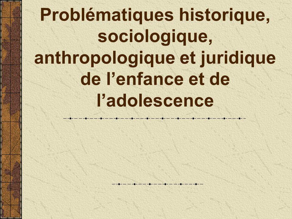 Problématiques historique, sociologique, anthropologique et juridique de lenfance et de ladolescence