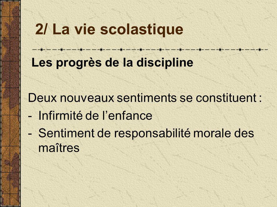 2/ La vie scolastique Les progrès de la discipline Deux nouveaux sentiments se constituent : -Infirmité de lenfance -Sentiment de responsabilité moral