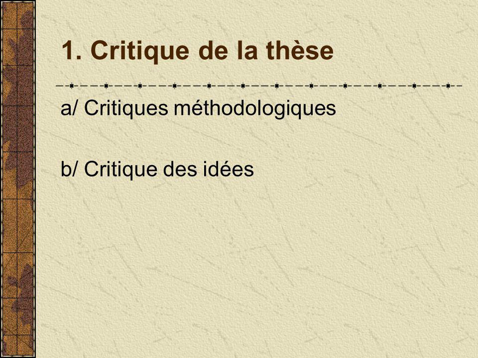 1. Critique de la thèse a/ Critiques méthodologiques b/ Critique des idées