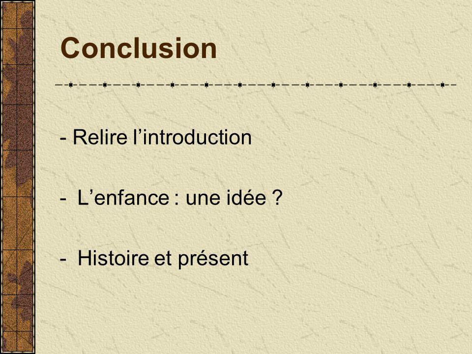 Conclusion - Relire lintroduction -Lenfance : une idée ? -Histoire et présent
