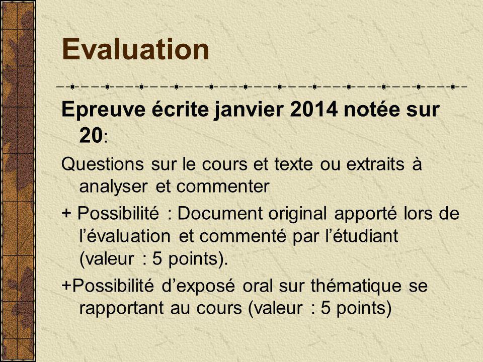 Evaluation Epreuve écrite janvier 2014 notée sur 20 : Questions sur le cours et texte ou extraits à analyser et commenter + Possibilité : Document original apporté lors de lévaluation et commenté par létudiant (valeur : 5 points).
