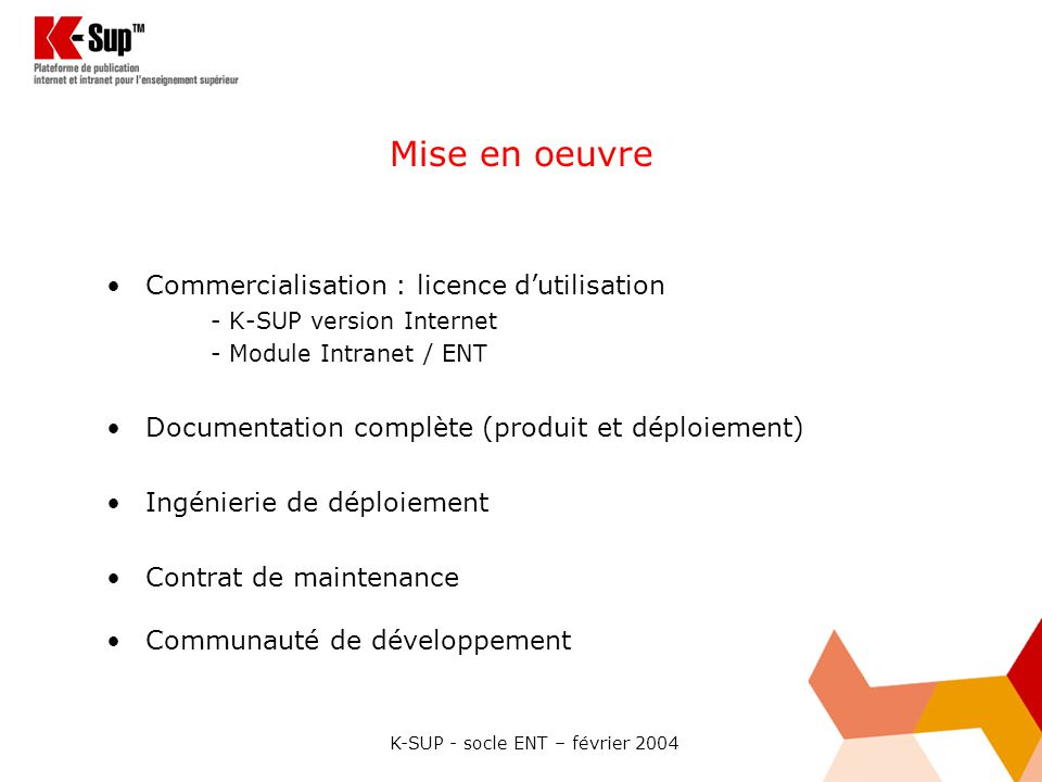 K-SUP - socle ENT – février 2004 Mise en oeuvre Commercialisation : licence dutilisation - K-SUP version Internet - Module Intranet / ENT Documentatio