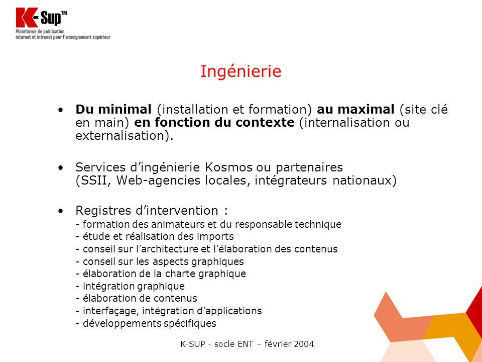 K-SUP - socle ENT – février 2004 Ingénierie Du minimal (installation et formation) au maximal (site clé en main) en fonction du contexte (internalisat