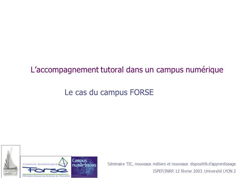 Laccompagnement tutoral dans un campus numérique Le cas du campus FORSE Séminaire TIC, nouveaux métiers et nouveaux dispositifs dapprentissage ISPEF/I