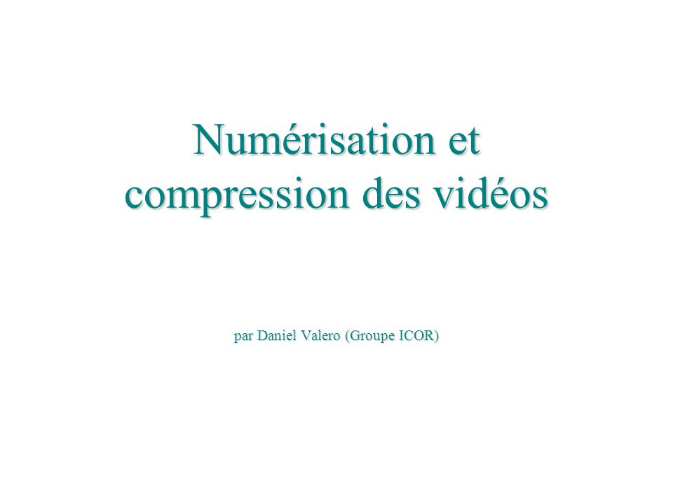 Numérisation Ordinateur / logiciel de montage Source numérique ou analogique Compression Fichier compressé USB Cordons analogiques Numérisation et compression Support externe (CD, DVD, disque dur, cassette DV…)