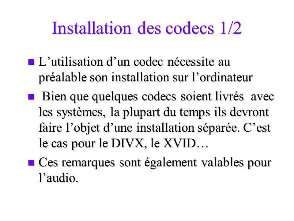 Installation des codecs 1/2 Lutilisation dun codec nécessite au préalable son installation sur lordinateur Lutilisation dun codec nécessite au préalab
