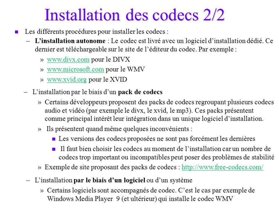 Installation des codecs 2/2 Les différents procédures pour installer les codecs : Les différents procédures pour installer les codecs : –Linstallation