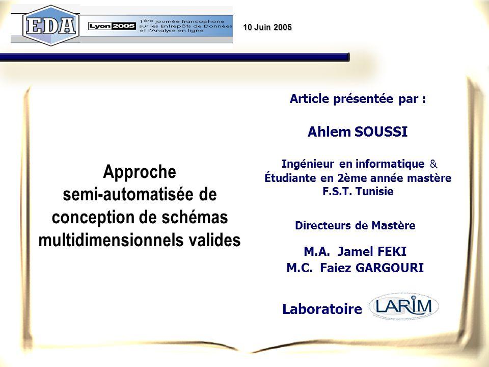 Approche semi-automatisée de conception de schémas multidimensionnels valides Laboratoire Article présentée par : Ahlem SOUSSI Ingénieur en informatiq