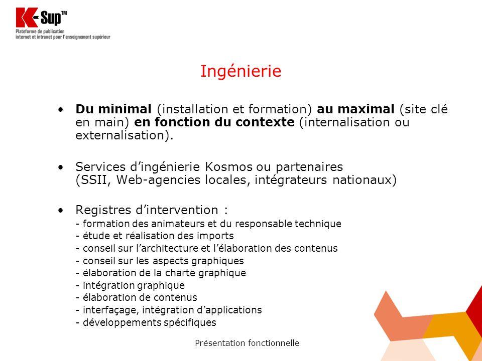 Présentation fonctionnelle Ingénierie Du minimal (installation et formation) au maximal (site clé en main) en fonction du contexte (internalisation ou externalisation).