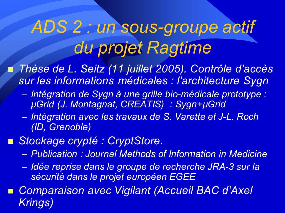 ADS 2 : Accès sécurisé aux données Authentification, intégrité, non répudiation des accès et calculs sur les données médicales via la grille Problèmes