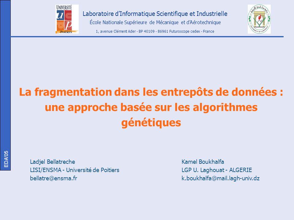 Ladjel Bellatreche - Kamel Boukhalfa EDA05 - LYON 2 Contexte Optimiser les requêtes de jointure en étoile (star join query): –Plusieurs opérations de jointure suivies par des opérations de sélection Techniques doptimisation : –Vues matérialisées –Index –Fragmentation (Oracle) Exemple de création dune table fragmentée horizontalement (tuples): CREATE TABLE sales (acct_no NUMBER(5), acct_name CHAR(30), amount_of_sale NUMBER(6), week_no INTEGER) PARTITION BY RANGE (week_no) (PARTITION sales1 VALUES LESS THAN (4) TABLESPACE ts0, PARTITION sales2 VALUES LESS THAN (8) TABLESPACE ts1,...
