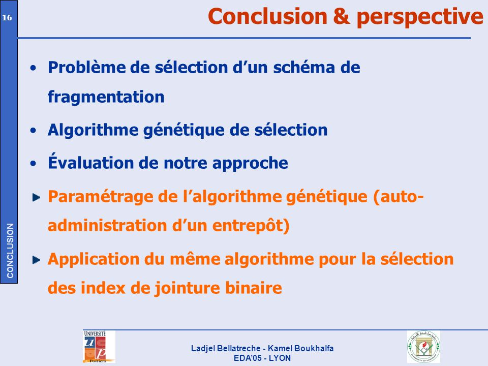Ladjel Bellatreche - Kamel Boukhalfa EDA05 - LYON 16 Conclusion & perspective Problème de sélection dun schéma de fragmentation Algorithme génétique d