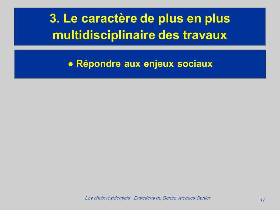 17 Les choix résidentiels - Entretiens du Centre Jacques Cartier Répondre aux enjeux sociaux 3.