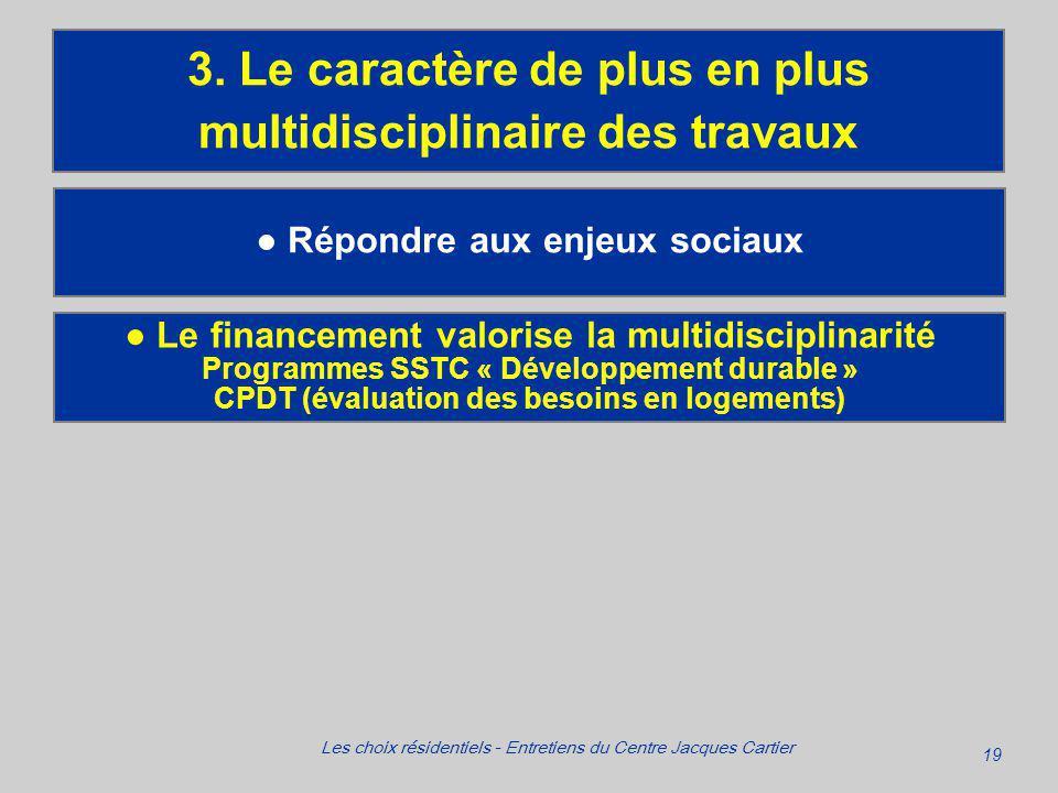 19 Les choix résidentiels - Entretiens du Centre Jacques Cartier Répondre aux enjeux sociaux 3.