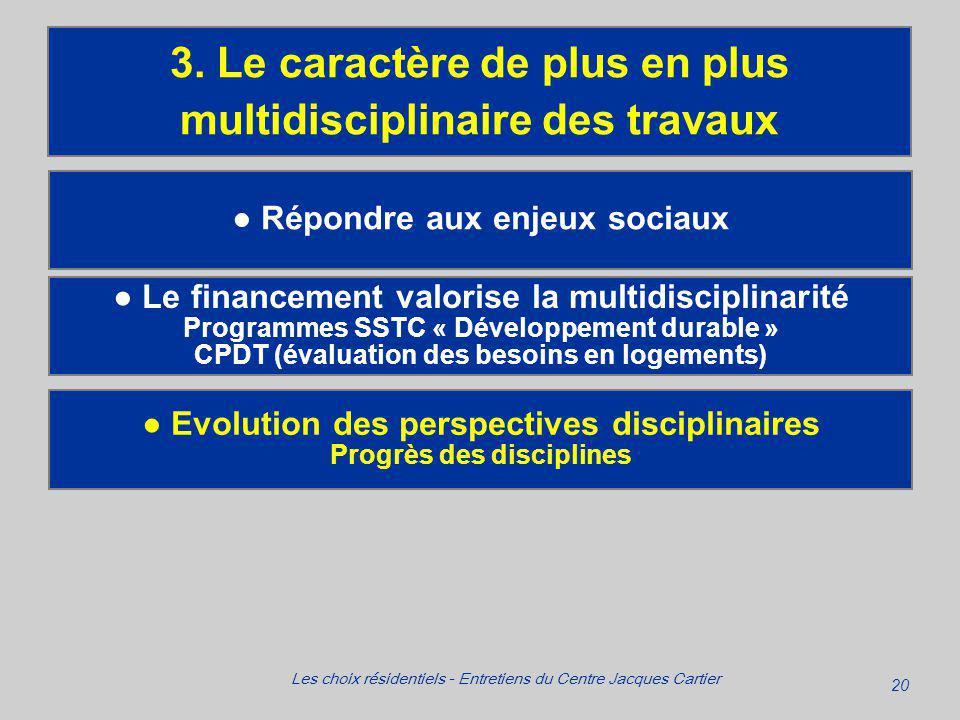 20 Les choix résidentiels - Entretiens du Centre Jacques Cartier Répondre aux enjeux sociaux 3.