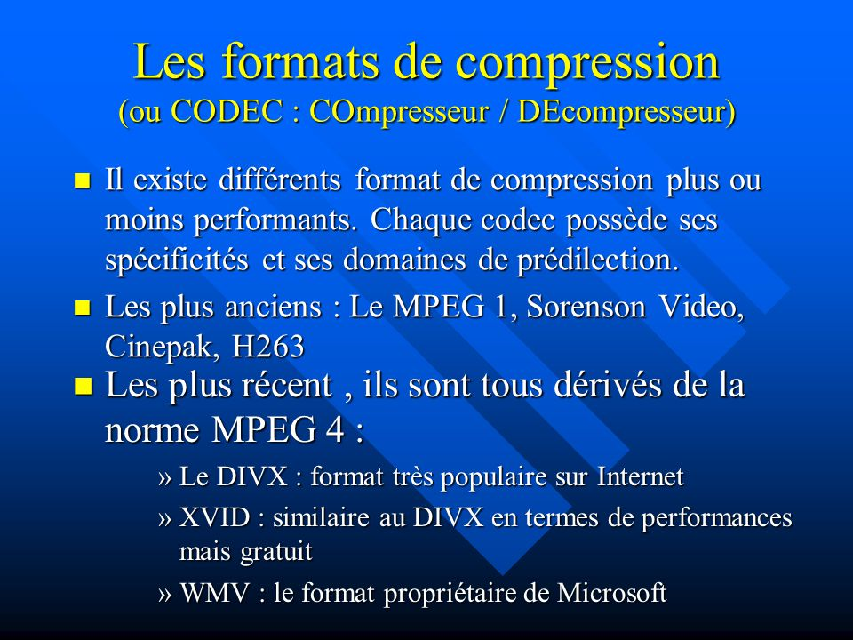 Les formats de compression (ou CODEC : COmpresseur / DEcompresseur) Il existe différents format de compression plus ou moins performants.