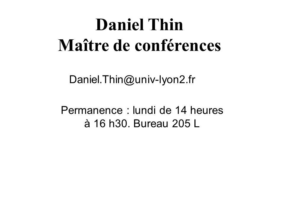 Daniel Thin Maître de conférences Daniel.Thin@univ-lyon2.fr Permanence : lundi de 14 heures à 16 h30.