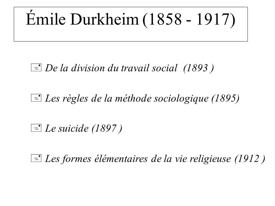 Émile Durkheim (1858 - 1917) De la division du travail social (1893 ) Les règles de la méthode sociologique (1895) Le suicide (1897 ) Les formes élémentaires de la vie religieuse (1912 )