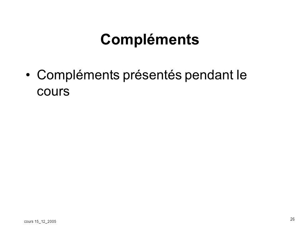 cours 15_12_2005 26 Compléments Compléments présentés pendant le cours