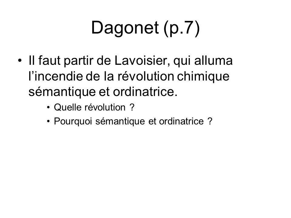 Dagonet (p.7) Il faut partir de Lavoisier, qui alluma lincendie de la révolution chimique sémantique et ordinatrice. Quelle révolution ? Pourquoi séma