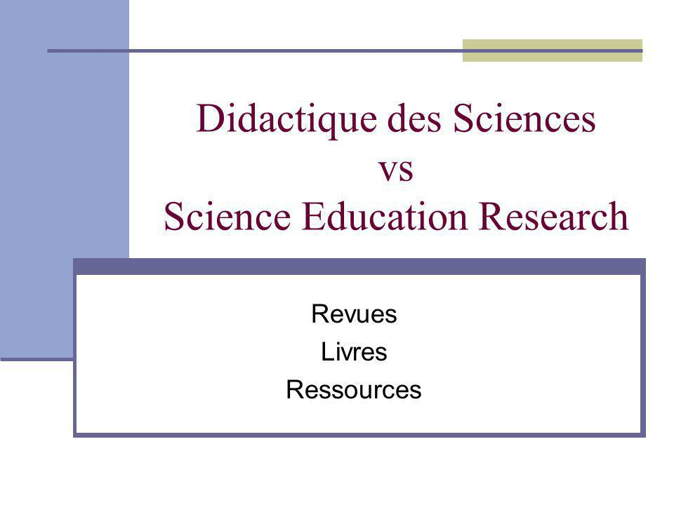 Didactique des Sciences vs Science Education Research Revues Livres Ressources