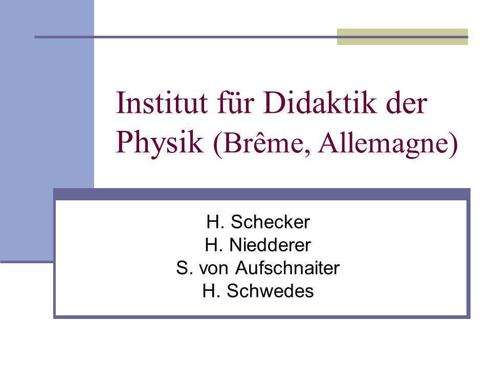 Institut für Didaktik der Physik (Brême, Allemagne) H. Schecker H. Niedderer S. von Aufschnaiter H. Schwedes