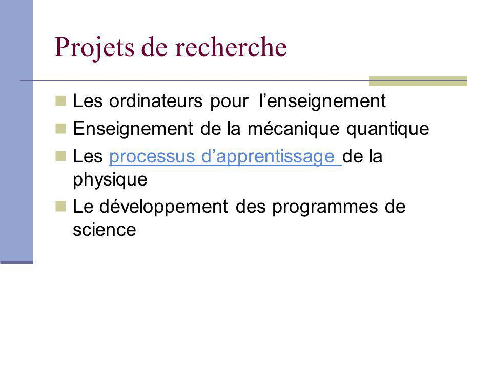 Projets de recherche Les ordinateurs pour lenseignement Enseignement de la mécanique quantique Les processus dapprentissage de la physiqueprocessus dapprentissage Le développement des programmes de science