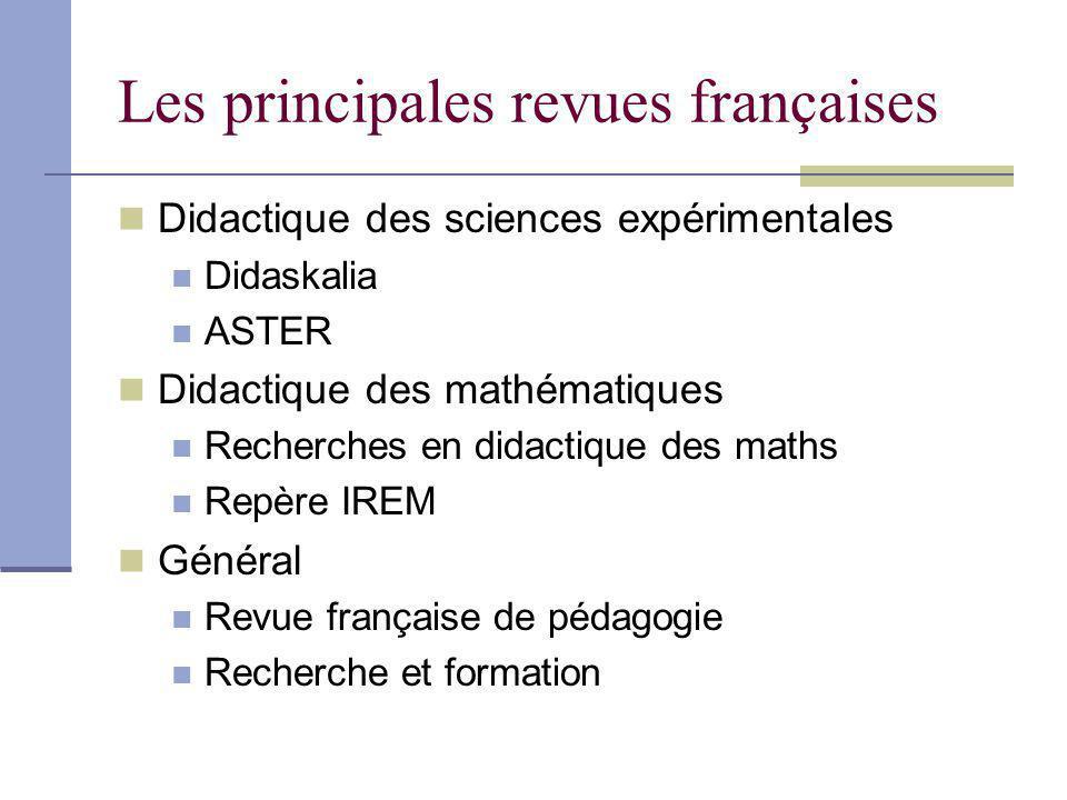 Les principales revues françaises Didactique des sciences expérimentales Didaskalia ASTER Didactique des mathématiques Recherches en didactique des ma