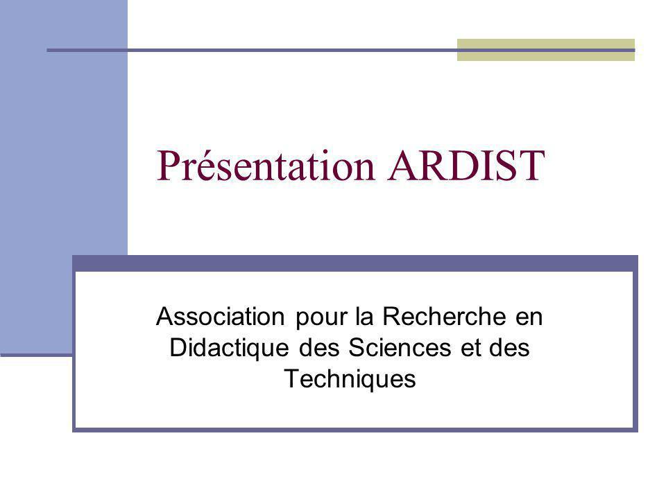 Présentation ARDIST Association pour la Recherche en Didactique des Sciences et des Techniques